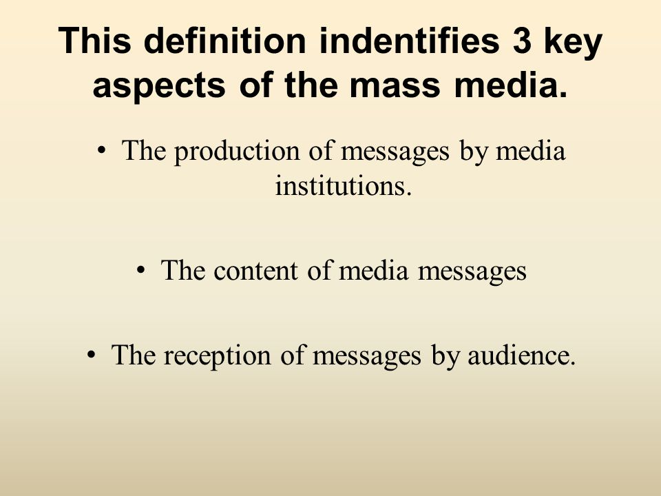 This definition indentifies 3 key aspects of the mass media.