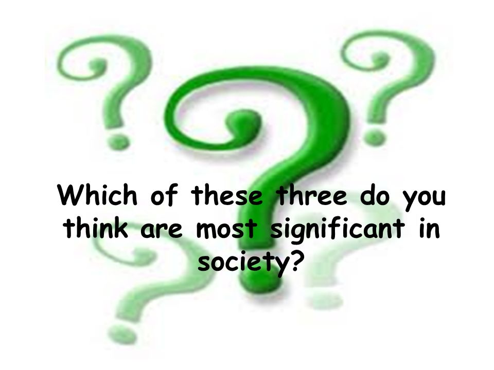 Which of these three do you think are most significant in society