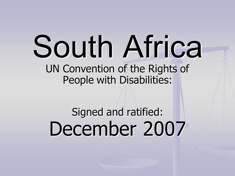South Africa UN Convention of the Rights of People with Disabilities: Signed and ratified: December 2007