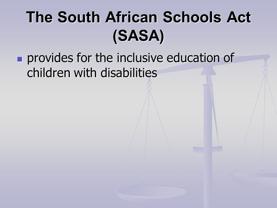 The South African Schools Act (SASA) provides for the inclusive education of children with disabilities provides for the inclusive education of children with disabilities