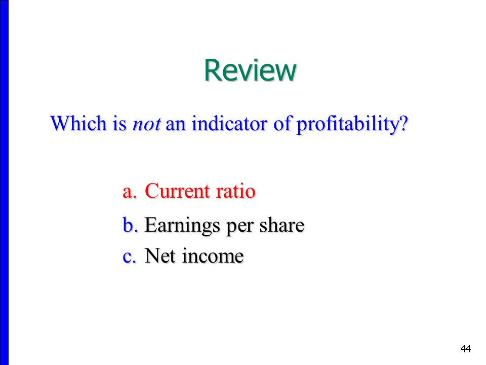 44 Which is not an indicator of profitability. a.