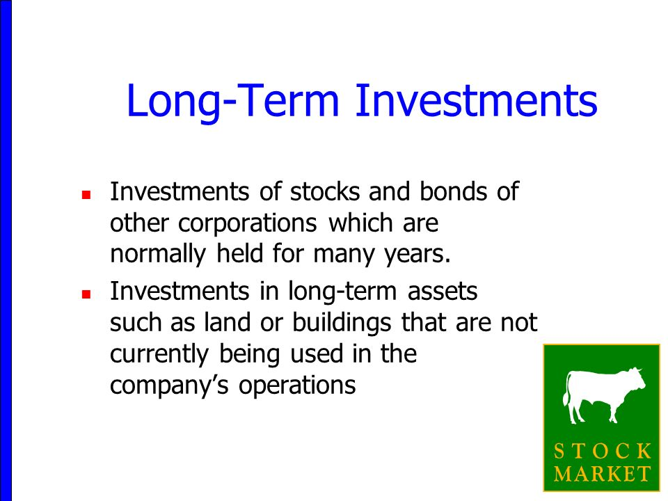 8 Long-Term Investments Investments of stocks and bonds of other corporations which are normally held for many years.