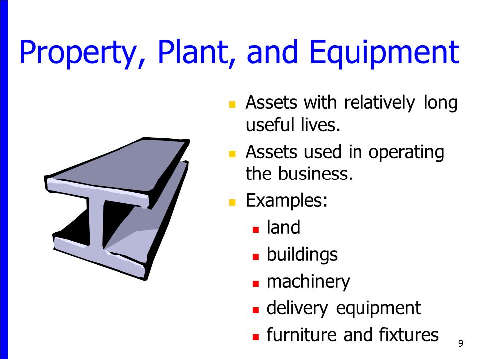 9 Property, Plant, and Equipment Assets with relatively long useful lives.