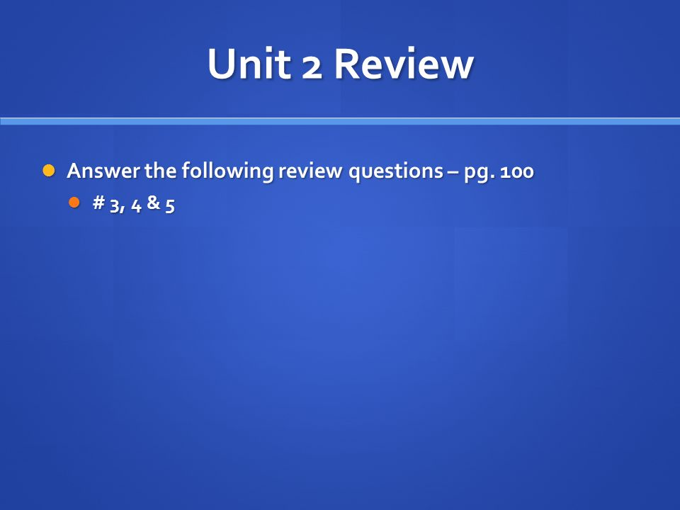 Unit 2 Review Answer the following review questions – pg.