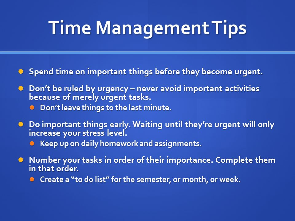 Time Management Tips Spend time on important things before they become urgent.