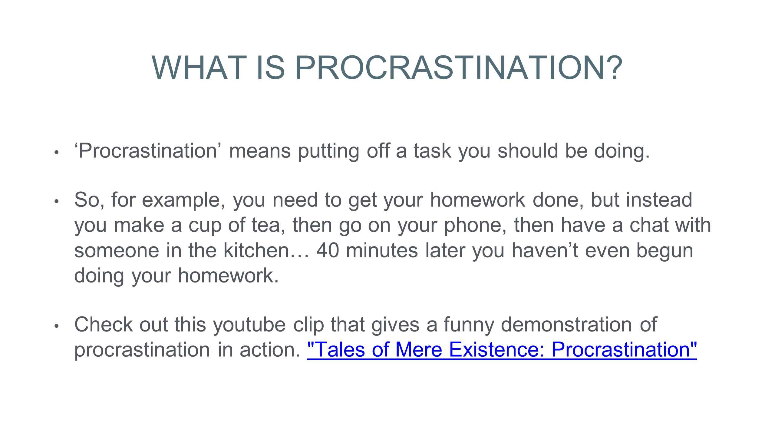 what we will cover introduction to time management detecting what is procrastination procrastination means putting off a task you should be doing