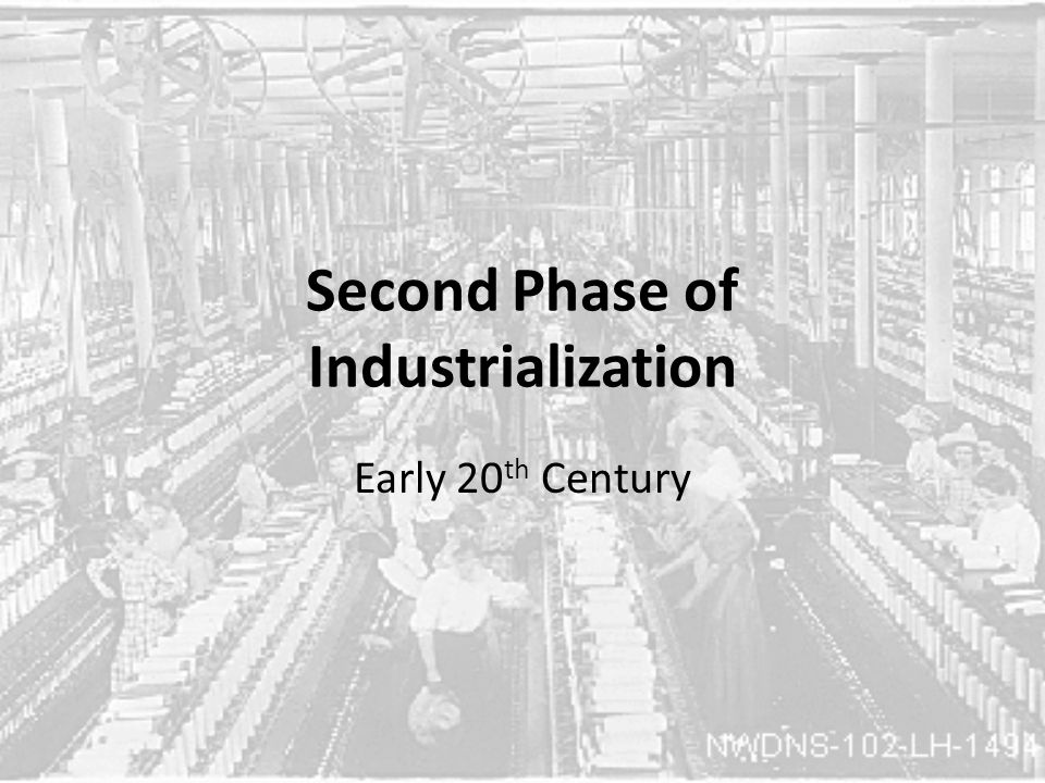 Second Phase of Industrialization Early 20 th Century