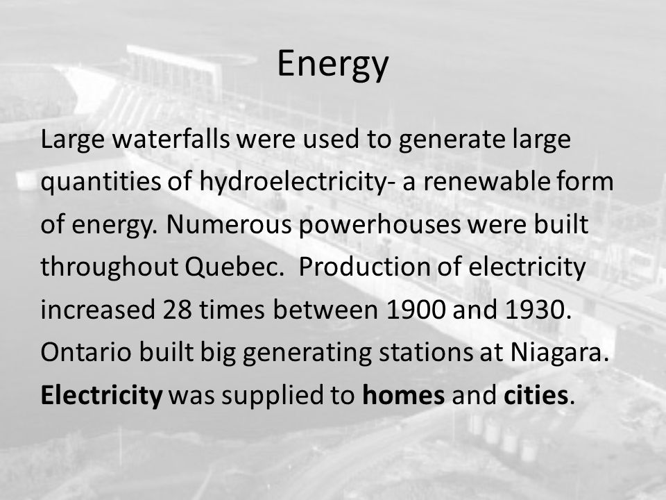 Energy Large waterfalls were used to generate large quantities of hydroelectricity- a renewable form of energy.