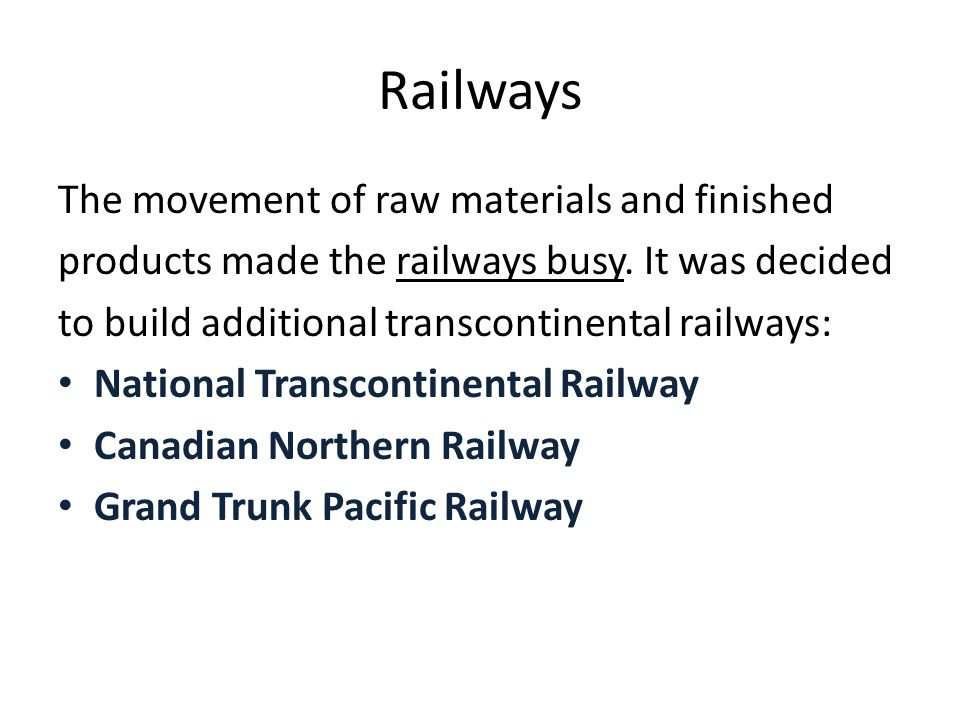 Railways The movement of raw materials and finished products made the railways busy.