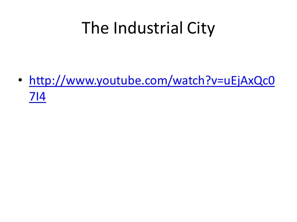 The Industrial City   v=uEjAxQc0 7I4   v=uEjAxQc0 7I4