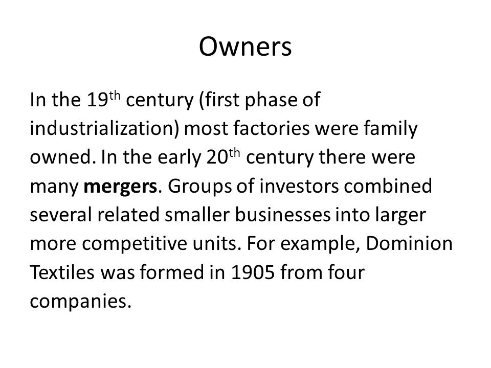 Owners In the 19 th century (first phase of industrialization) most factories were family owned.