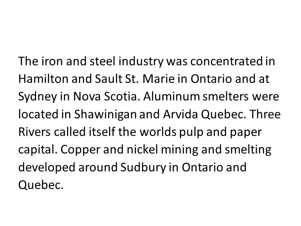 The iron and steel industry was concentrated in Hamilton and Sault St.