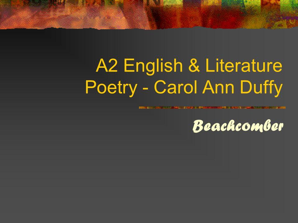 A2 English & Literature Poetry - Carol Ann Duffy Beachcomber