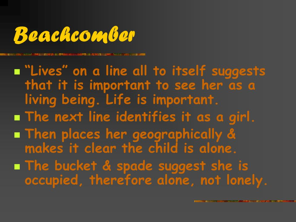Beachcomber Lives on a line all to itself suggests that it is important to see her as a living being.