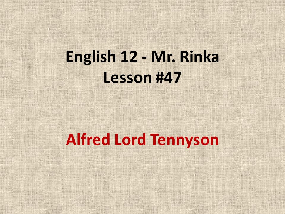 english mr rinka lesson alfred lord tennyson ppt  1 english 12 mr rinka lesson 47 alfred lord tennyson