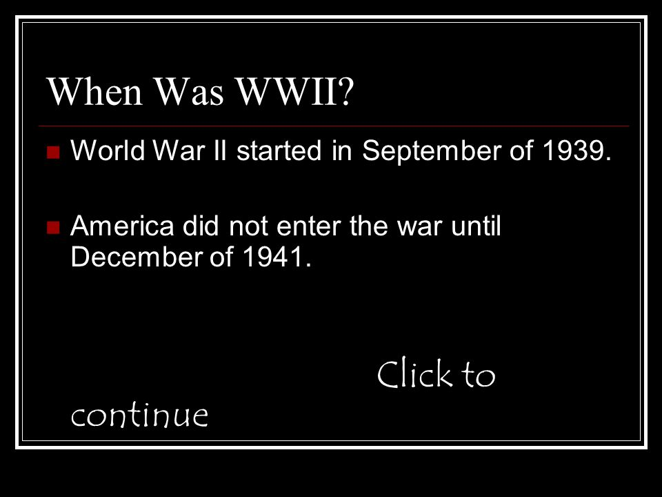 When Was WWII. World War II started in September of