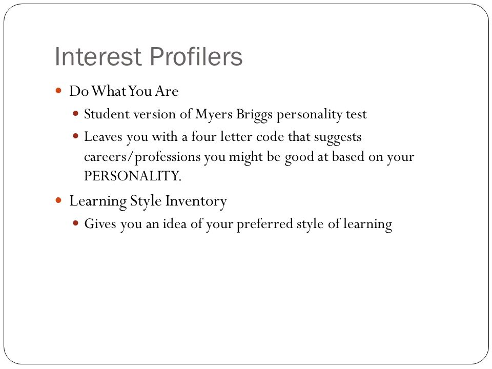 10 interest profilers do what you are student version of myers briggs personality test leaves you with a four letter code that suggests careersprofessions