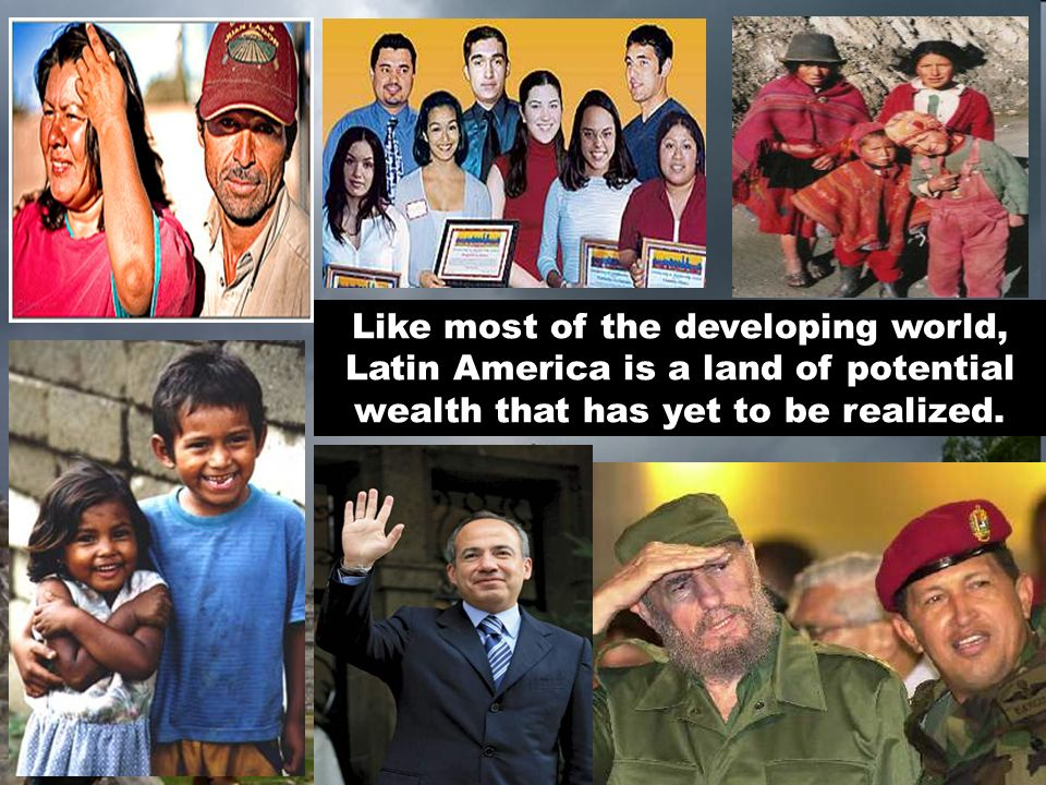 Like most of the developing world, Latin America is a land of potential wealth that has yet to be realized.
