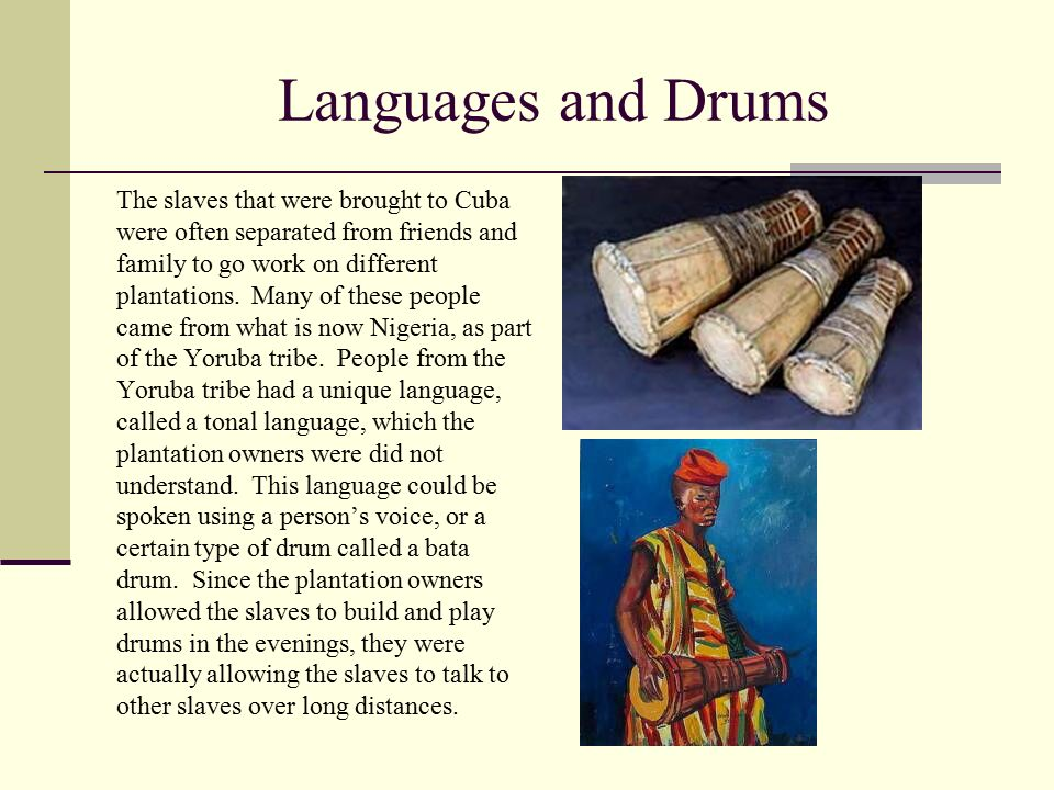 Languages and Drums The slaves that were brought to Cuba were often separated from friends and family to go work on different plantations.