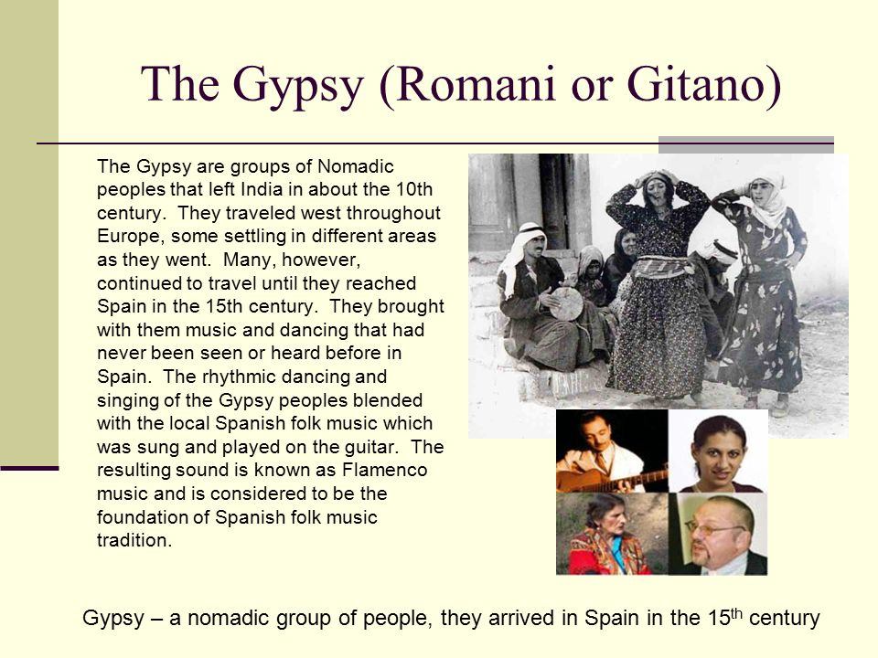 The Gypsy (Romani or Gitano) The Gypsy are groups of Nomadic peoples that left India in about the 10th century.