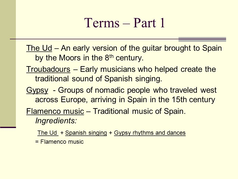 Terms – Part 1 The Ud – An early version of the guitar brought to Spain by the Moors in the 8 th century.
