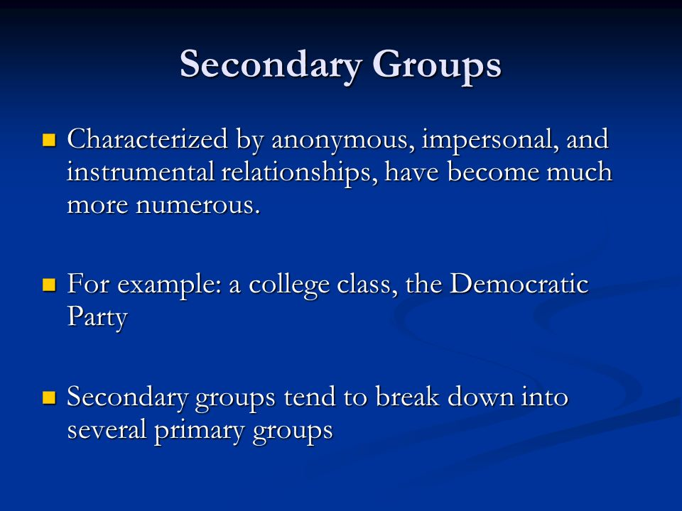 Secondary Groups Characterized by anonymous, impersonal, and instrumental relationships, have become much more numerous. Characterized by anonymous, i
