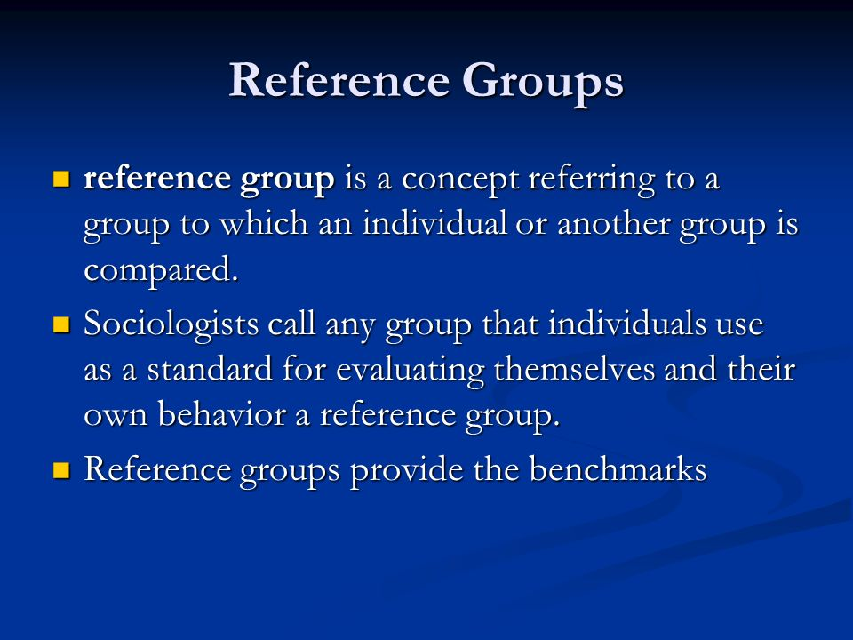 Reference Groups reference group is a concept referring to a group to which an individual or another group is compared. reference group is a concept r