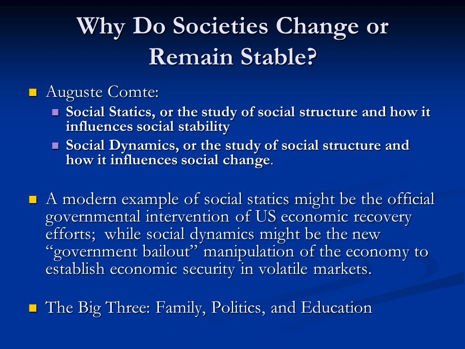 Why Do Societies Change or Remain Stable? Auguste Comte: Auguste Comte: Social Statics, or the study of social structure and how it influences social