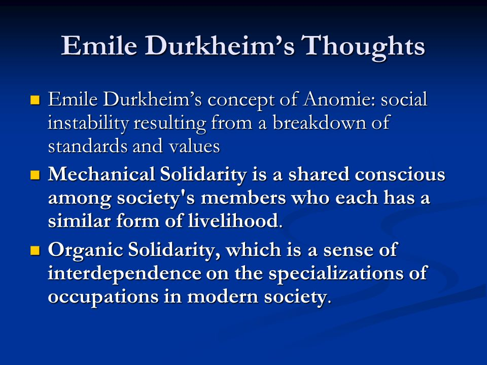 Emile Durkheim's Thoughts Emile Durkheim's concept of Anomie: social instability resulting from a breakdown of standards and values Emile Durkheim's c
