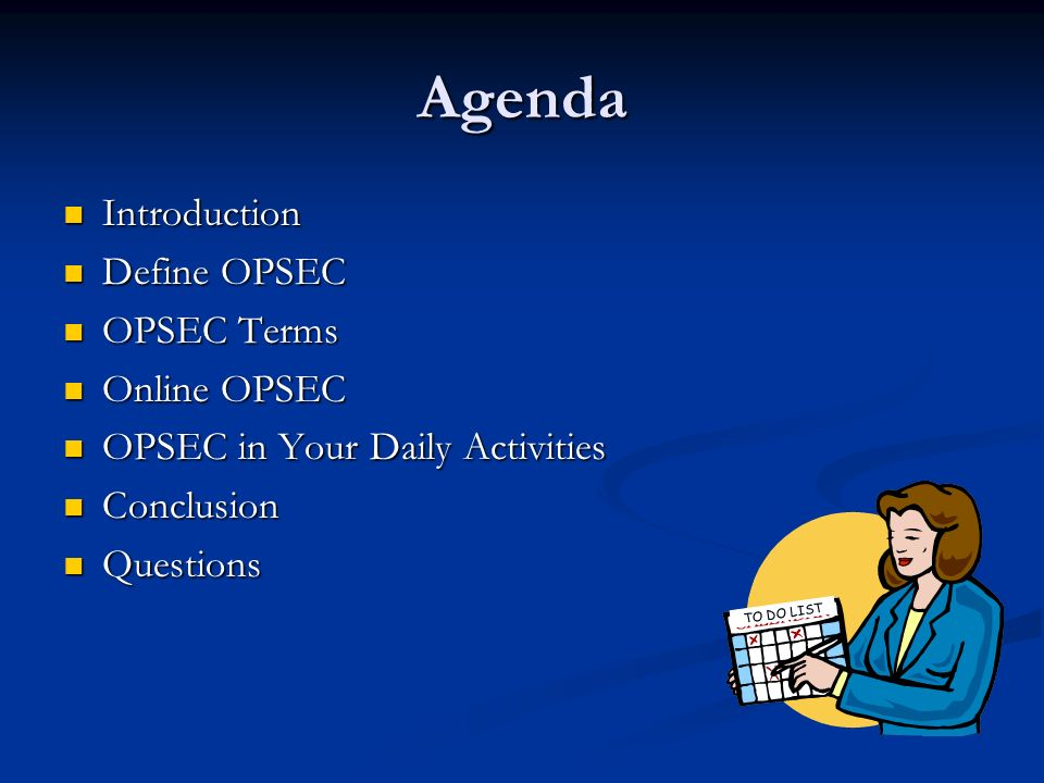 Agenda Introduction Define OPSEC OPSEC Terms Online OPSEC OPSEC in Your Daily Activities Conclusion Questions TO DO LIST