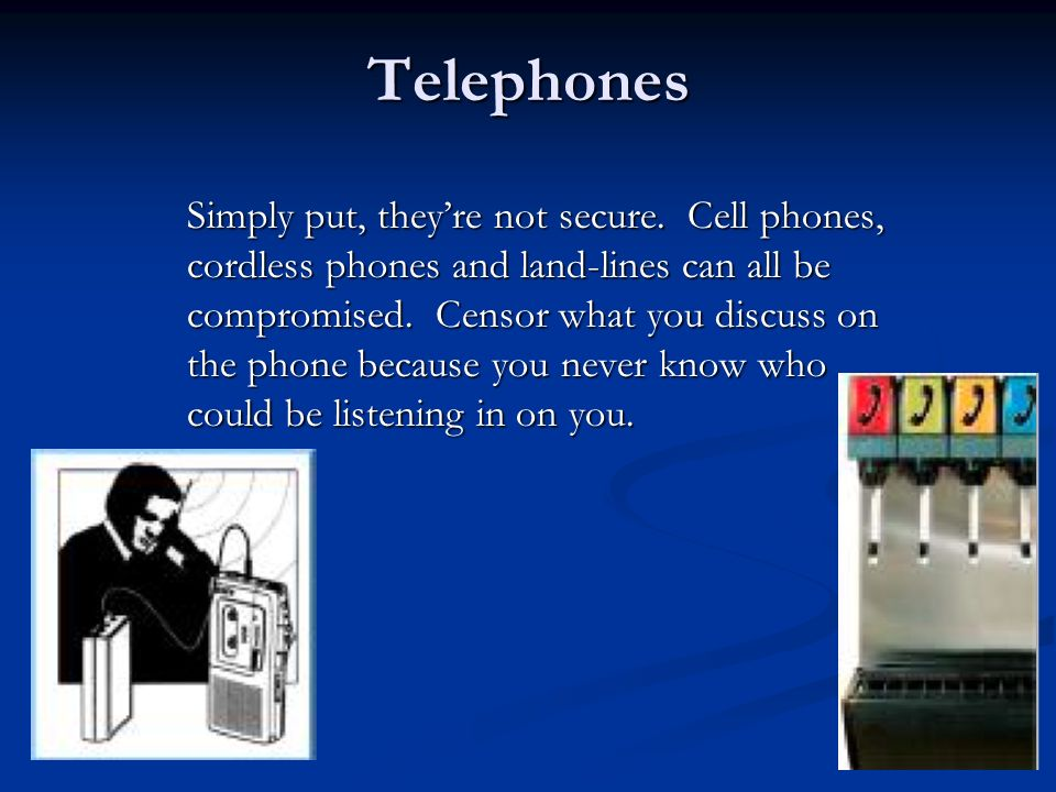 Telephones Simply put, they're not secure.