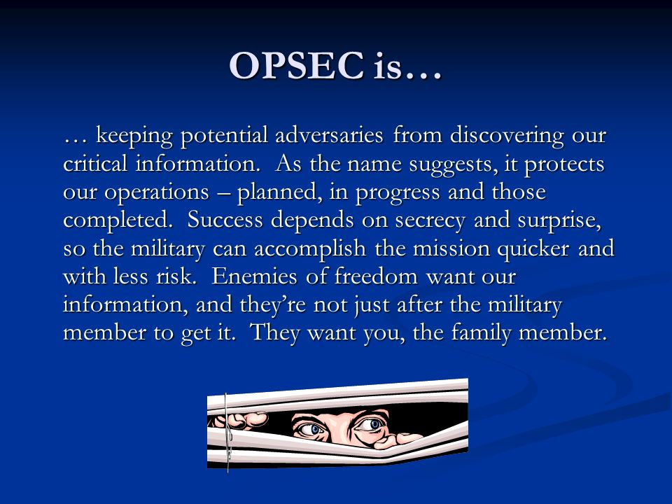 OPSEC is… … keeping potential adversaries from discovering our critical information.