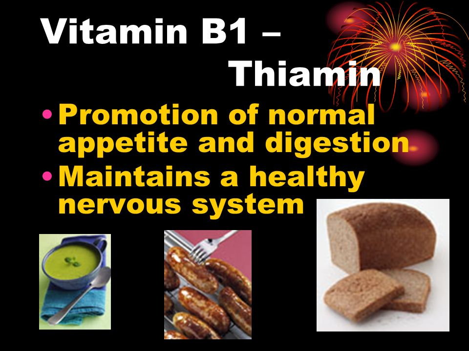 Vitamin B1 – Thiamin Promotion of normal appetite and digestion Maintains a healthy nervous system