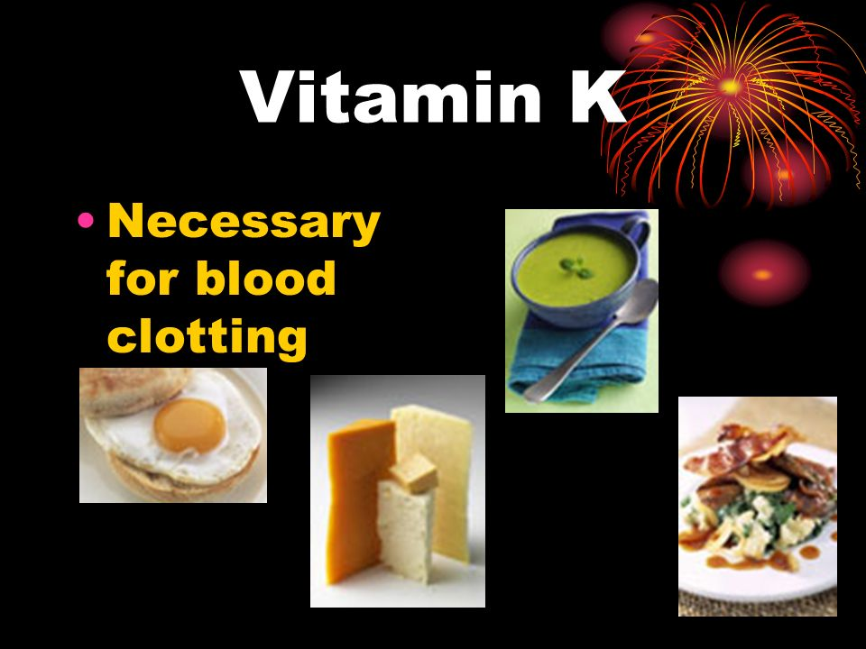 Vitamin K Necessary for blood clotting