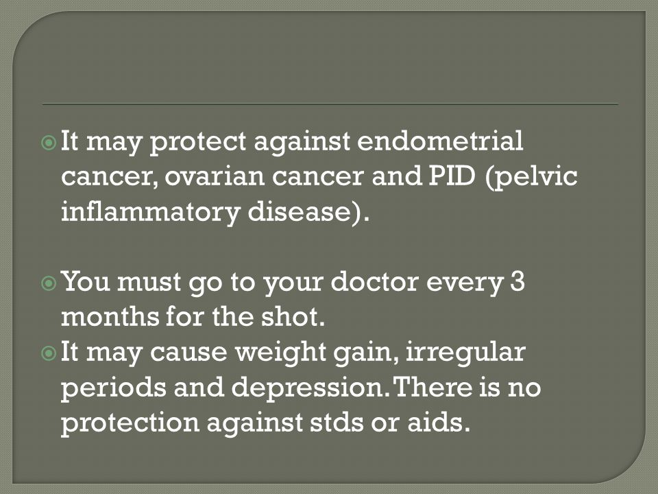  It may protect against endometrial cancer, ovarian cancer and PID (pelvic inflammatory disease).