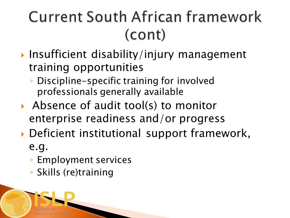  Insufficient disability/injury management training opportunities ◦ Discipline-specific training for involved professionals generally available  Absence of audit tool(s) to monitor enterprise readiness and/or progress  Deficient institutional support framework, e.g.