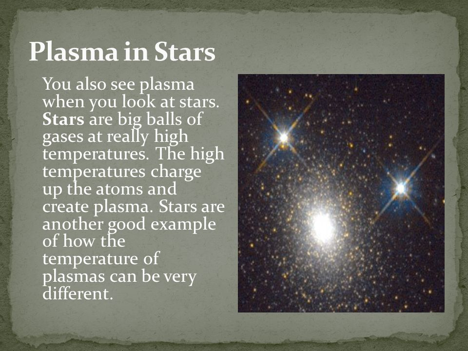 You also see plasma when you look at stars.