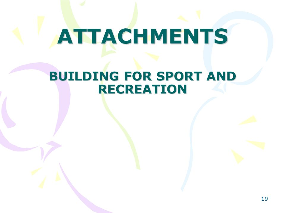19 ATTACHMENTS BUILDING FOR SPORT AND RECREATION