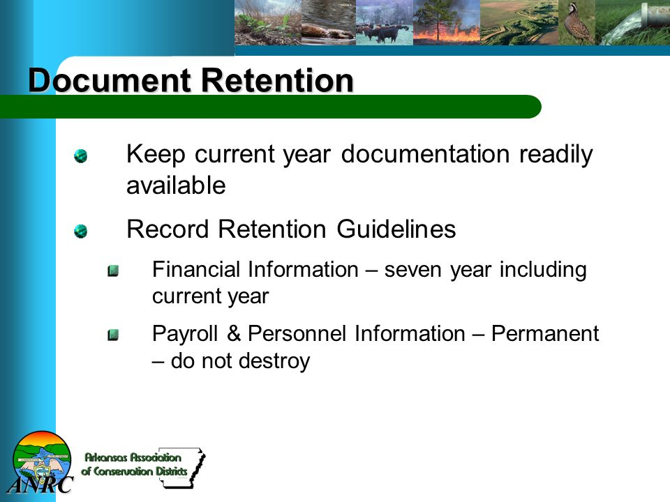 ANRC Document Retention Keep current year documentation readily available Record Retention Guidelines Financial Information – seven year including current year Payroll & Personnel Information – Permanent – do not destroy