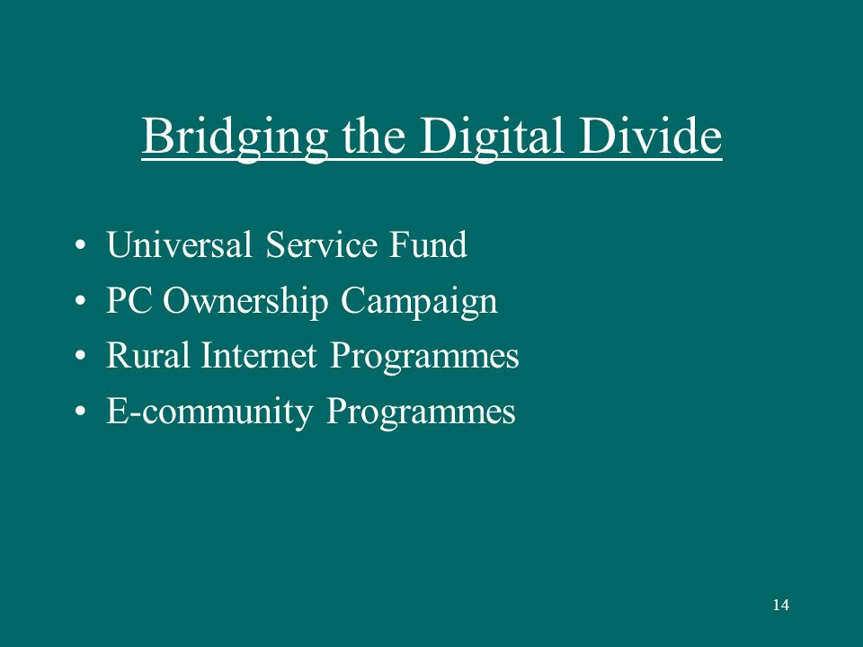 14 Bridging the Digital Divide Universal Service Fund PC Ownership Campaign Rural Internet Programmes E-community Programmes