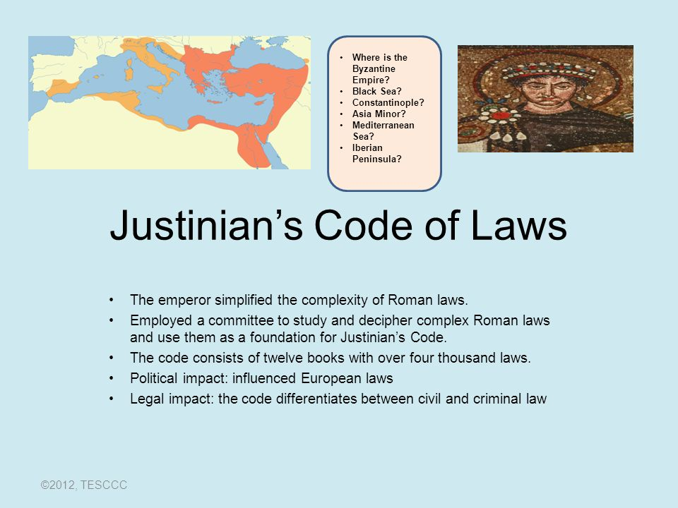 Justinian's Code of Laws The emperor simplified the complexity of Roman laws.
