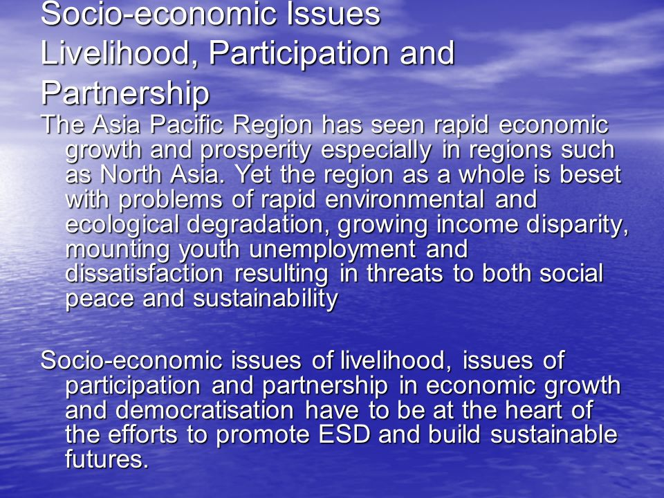 Socio-economic Issues Livelihood, Participation and Partnership The Asia Pacific Region has seen rapid economic growth and prosperity especially in regions such as North Asia.