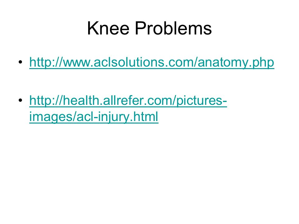 Knee Problems     images/acl-injury.htmlhttp://health.allrefer.com/pictures- images/acl-injury.html