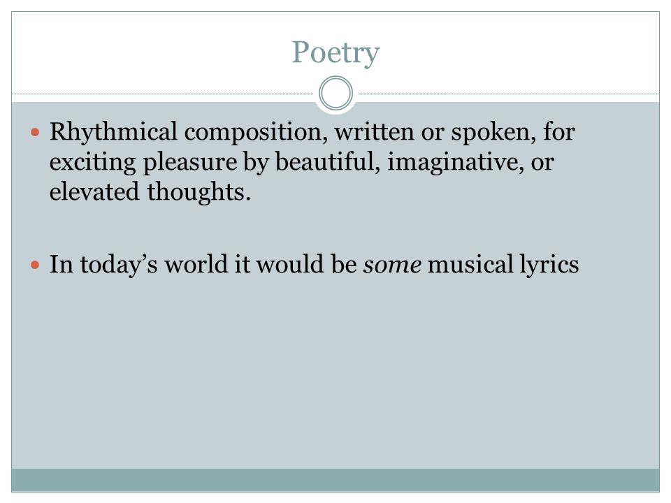 Poetry Rhythmical composition, written or spoken, for exciting pleasure by beautiful, imaginative, or elevated thoughts.