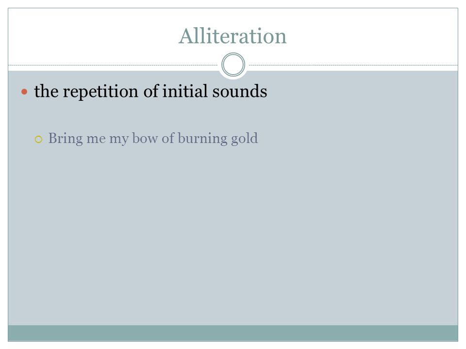 Alliteration the repetition of initial sounds  Bring me my bow of burning gold