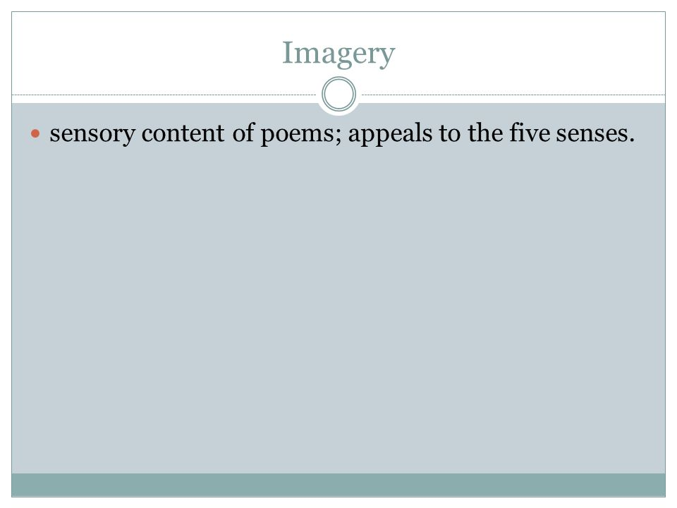Imagery sensory content of poems; appeals to the five senses.