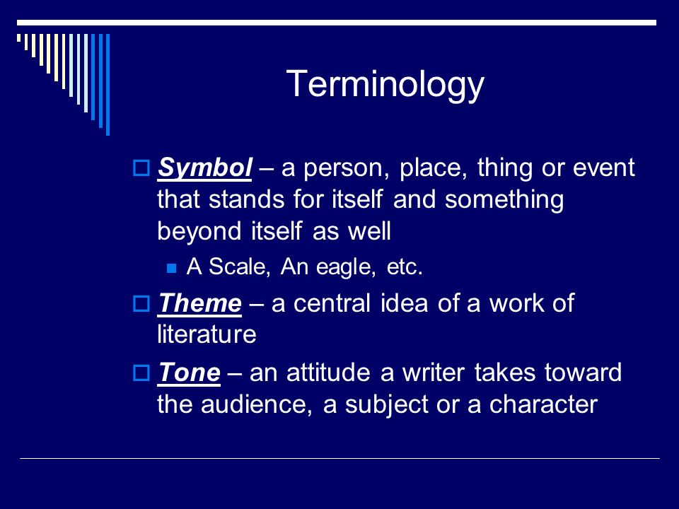 Terminology  Symbol – a person, place, thing or event that stands for itself and something beyond itself as well A Scale, An eagle, etc.