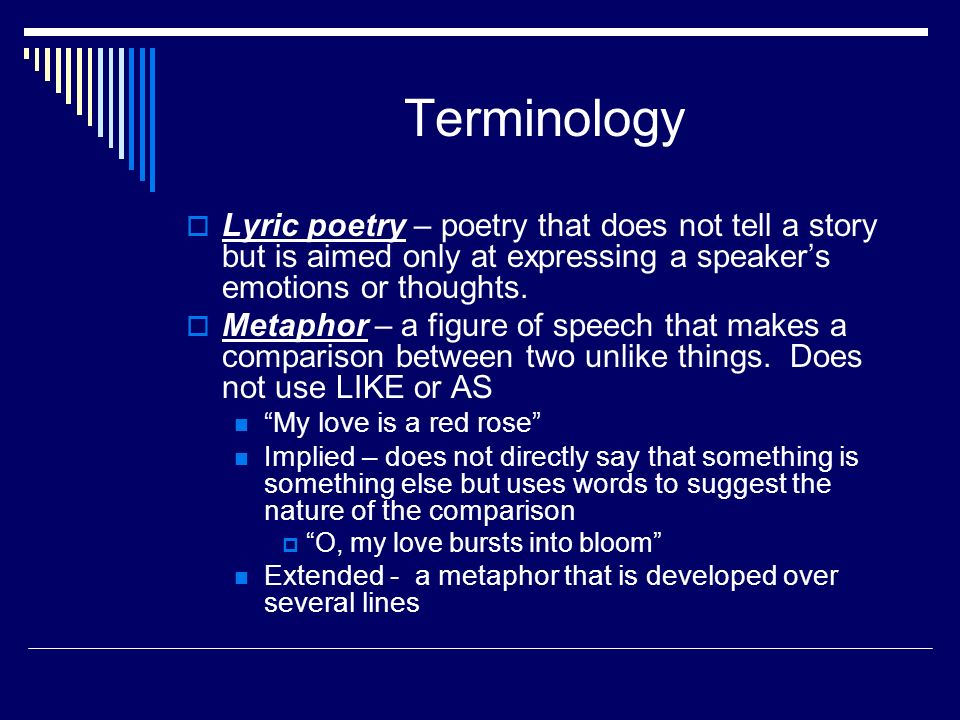 Terminology  Lyric poetry – poetry that does not tell a story but is aimed only at expressing a speaker's emotions or thoughts.