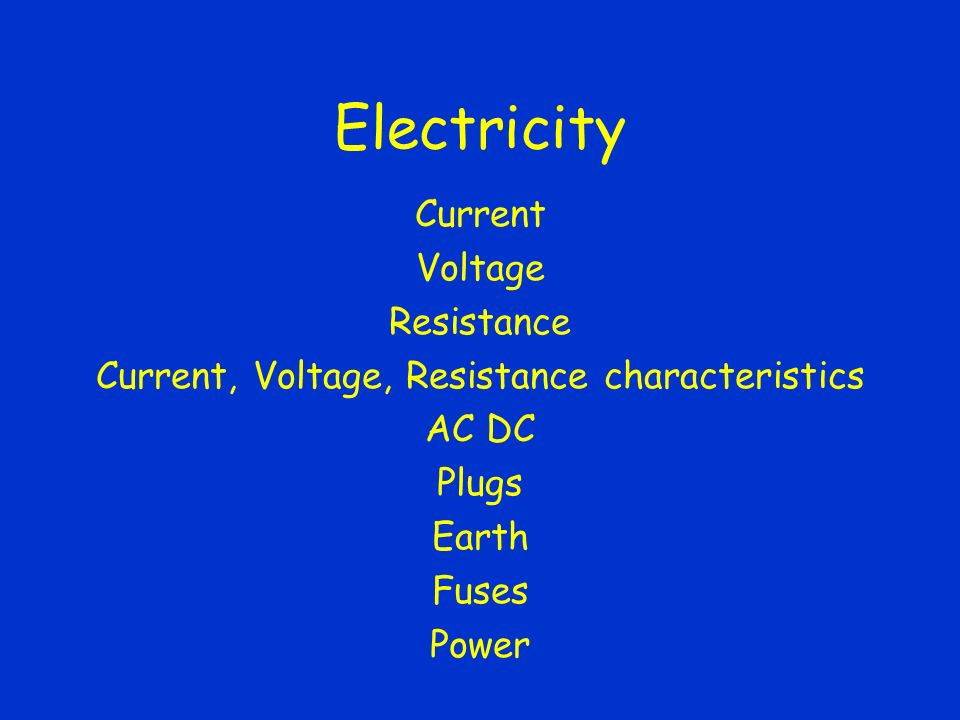 Electricity Current Voltage Resistance Current, Voltage, Resistance characteristics AC DC Plugs Earth Fuses Power