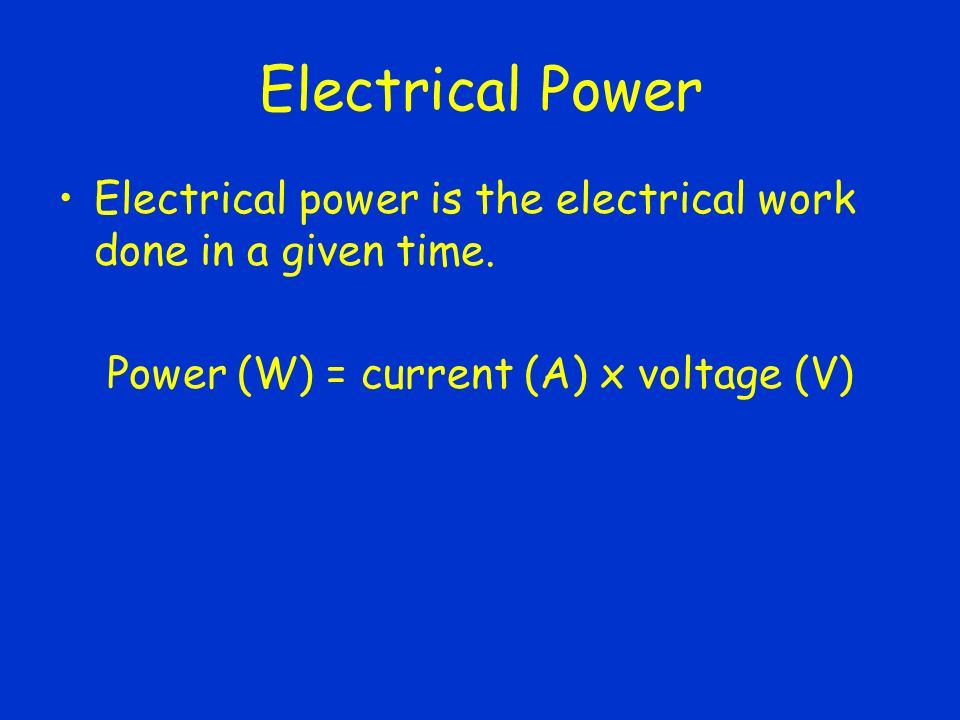 Electrical Power Electrical power is the electrical work done in a given time.